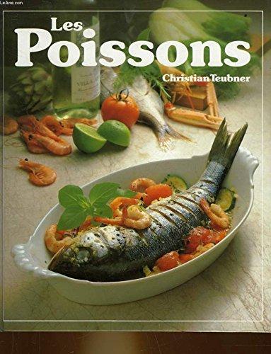 Les Poissons : 120 recettes illustrées pour toutes les occasions par Christian Teubner