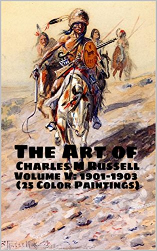 the-art-of-charles-m-russell-volume-v-1901-1903-25-color-paintings-the-amazing-world-of-art-old-west