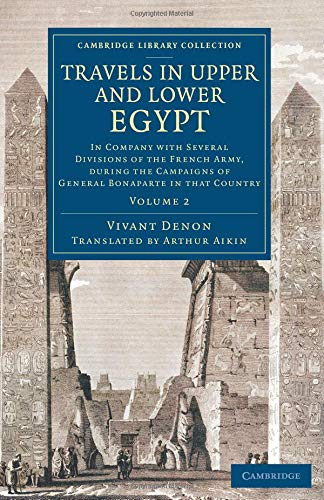 Travels in Upper and Lower Egypt: In Company with Several Divisions of the French Army, during the Campaigns of General Bonaparte in that Country (Cambridge Library Collection - Egyptology)