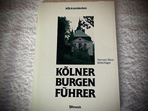 Kölner Burgenführer. Entdeckungsreisen mit dem Fahrrad oder Auto zu Schlössern, Burgen und Landsitzen