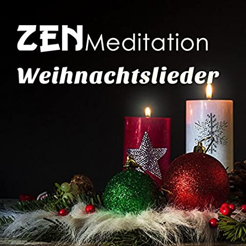Zen Meditation Weihnachtslieder - Die Besten Entspannenden Musik mit Klängen der Natur mit Kirchenchor, Gitarre und Klaviermusik
