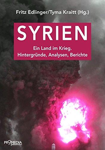 Syrien: Ein Land im Krieg. Hintergründe, Analysen, Berichte