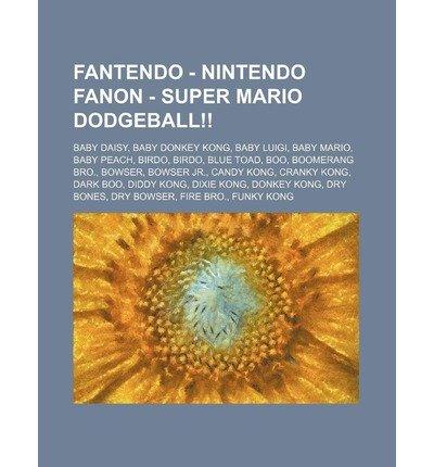 O FANON - SUPER MARIO DODGEBALL!!: BABY DAISY, BABY DONKEY KONG, BABY LUIGI, BABY MARIO, BABY PEACH, BIRDO, BIRDO, BLUE TOAD, BOO, B ] Source Wikia (AUTHOR ) Nov-02-2011 Paperback ()
