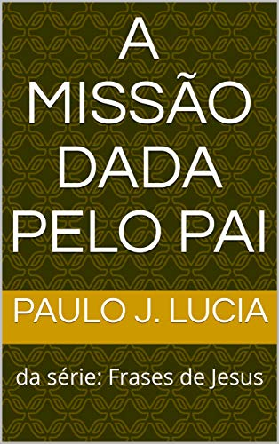 A Missão Dada Pelo Pai Da Série Frases De Jesus Amazones