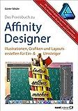 Affinity Designer Praxisbuch - Illustrationen, Grafiken und Layouts für Ein- und Umsteiger: umfassende Anleitungen/Tipps & Tricks auch für Nutzer von Adobe Illustrator und CorelDRAW Graphics Suite