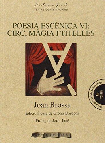 Poesia escènica VI: Circ, màgia i titelles (Textos a part) por Joan Brossa