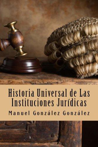 Historia Universal de Las Instituciones Jurídicas por Manuel Benjamín González González