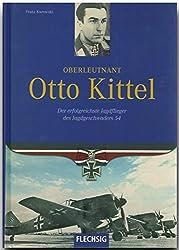 Ritterkreuzträger - Oberleutnant Otto Kittel - Der erfolgreichste Jagdflieger des Jagdgeschwaders 54 - FLECHSIG Verlag (Flechsig - Geschichte/Zeitgeschichte)