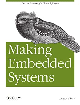 Making Embedded Systems: Design Patterns for Great Software von [White, Elecia]