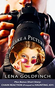 Take a Picture (Includes Chain Reaction, A Free Short Story) (English Edition) von [Goldfinch, Lena]