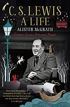 C. S. Lewis: A Life: Eccentric Genius, Reluctant Prophet by [McGrath, Alister]