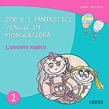 Libri per bambini: Zoe e i fantastici viaggi in mongolfiera - L'amuleto magico (libri per bambini, storie della buonanotte, libri per bambini piccoli, libri per bambini 0 3 anni) (Italian Edition)