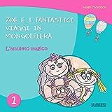 Libri per bambini: L'amuleto magico - Zoe e i fantastici viaggi in mongolfiera (libri per bambini, storie della buonanotte, libri per bambini piccoli, libri per bambini 0 3 anni) (Italian Edition)