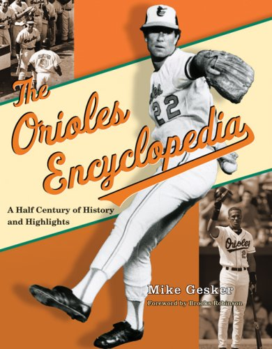 The Orioles Encyclopedia: A Half Century of History and Highlights por Michael Gesker