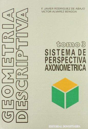 Geometría descriptiva.Tomo III. Sistema Axonométrico.