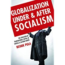 Globalization Under and After Socialism: The Evolution of Transnational Capital in Central and Eastern Europe (Emerging Frontiers in the Global Economy)