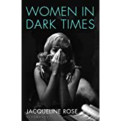 Women in Dark Times by Jacqueline Rose (2014-09-11)