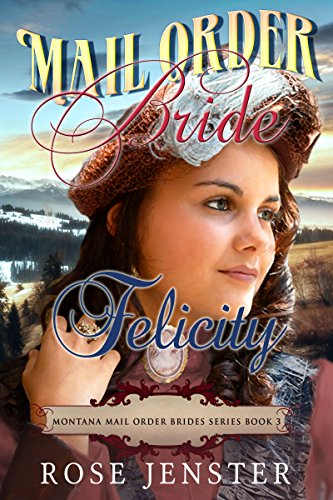 Mail Order Bride Felicity: A Sweet Western Historical Romance (Montana Mail Order Brides Series Book 3) (English Edition) Felicity Rose