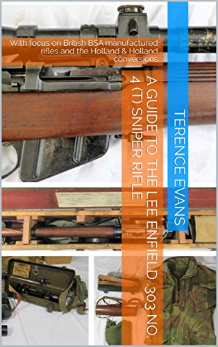A GUIDE TO THE LEE ENFIELD  303 No  4 (T) SNIPER RIFLE: With focus on  British BSA manufactured rifles and the Holland & Holland conversions  (English