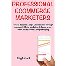 Professional Ecommerce Marketer: How to Become a Legit Online Seller Through Amazon Affiliate Marketing & Ecommerce Pop Culture Product Drop Shipping (English Edition)