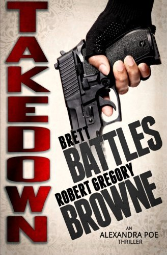 Takedown (An Alexandra Poe Thriller) (Volume 2) by Robert Gregory Browne (2013-12-03)
