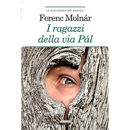 I Ragazzi Della Via Pál: Ediz. Integrale (La Biblioteca Dei Ragazzi)