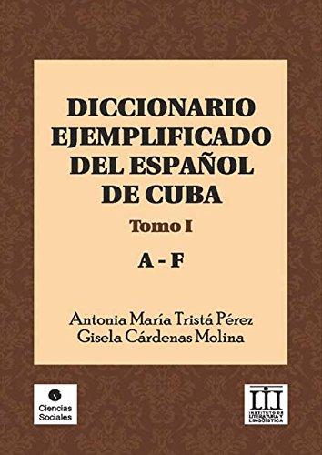 Diccionario ejemplificado del español de Cuba. Tomo I. A-F por Antonia María Tristá Pérez