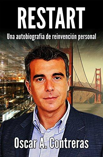 Restart: Una autobiografía de reinvención personal. por Oscar A. Contreras