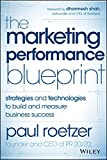 The Marketing Performance Blueprint: Strategies and Technologies to Build and Measure Business Succe: Written by Paul Roetzer, 2014 Edition, (1st Edition) Publisher: John Wiley & Sons [Hardcover]