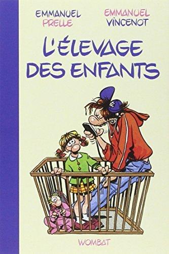 L'elevage des enfants : Guide professionnel pour parents amateurs: Written by Emmanuel Prelle, 2014 Edition, Publisher: Wombat [Paperback]