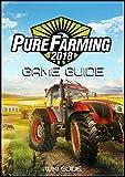 Pure Farming 2018 Game Guide (English Edition)