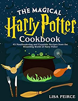 The Magical Harry Potter Cookbook: 45 Mouthwatering and Exquisite ...