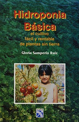 Hidroponia basica/ Basic Hidroponics: El Cultivo Facil Y Rentable De Plantas Sin Tierra por Gloria Samperio Ruiz