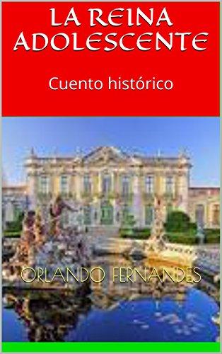 LA REINA ADOLESCENTE: Cuento histórico