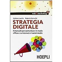 Strategia digitale. Il manuale per comunicare in modo efficace su internet e i social media