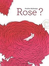 Rose ? par Pauline Kalioujni