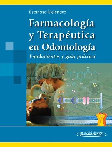 Farmacología y Terapéutica en Odontología: Fundamentos y guía práctica por Espinosa Meléndez