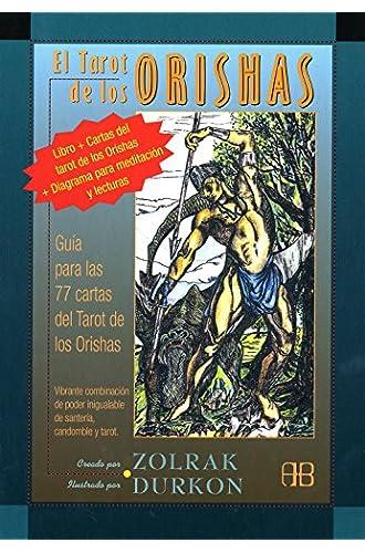 Tarot De Los Orishas, El: Guía Para Las 77 Cartas Del Tarot De Los Orishas. Vibrante Combinación De Poder Inigualable De Santería, Candomble Y Tarot