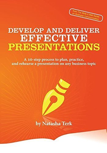 Develop and Deliver Effective Presentations: A 10-Step Process to Plan, Practice, and Rehearse a Presentation on Any Business Topic by Natasha Terk (2014-07-14) par Natasha Terk;