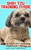 Shih Tzu Training Guide: Training, Breed History, Appearance, Unique Health Problems, and Social Temperament