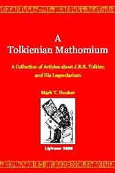 A Tolkienian Mathomium: A Collection Of Articles On J.R.R. Tolkien And His Legendarium (The Lord Of The Rings & The Hobbit)
