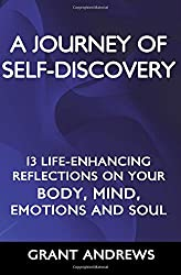 A Journey of Self-Discovery: 13 Life-Enhancing Reflections on your Body, Mind, Emotions and Soul