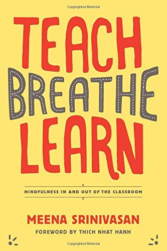 Teach, Breathe, Learn: Mindfulness in and out of the Classroom by Meena Srinivasan (2010-08-10)
