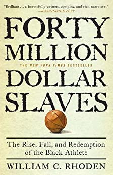 Forty Million Dollar Slaves: The Rise, Fall, and Redemption of the Black Athlete par [Rhoden, William C.]