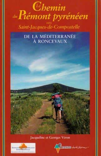 Le chemin du Piémont pyrénéen vers Saint-Jacques-de-Compostelle : Guide pratique du pèlerin par Jacqueline Véron