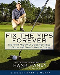 Fix the Yips Forever: The First and Only Guide You Need to Solve the Game's WorstCurse by Hank Haney (2006-11-02)