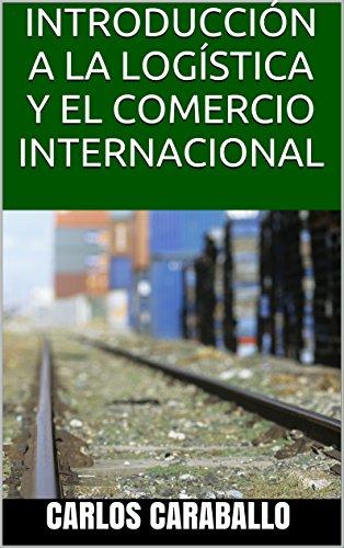 INTRODUCCIÓN A LA LOGÍSTICA Y EL COMERCIO INTERNACIONAL por carlos Caraballo