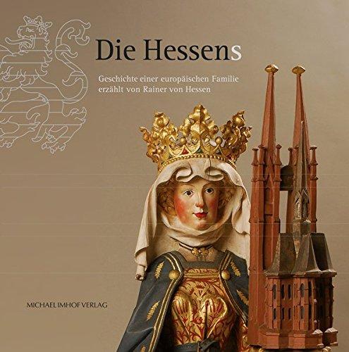 DIe Hessens: Geschichte einer europäischen Familie erzählt von Rainer von Hessen