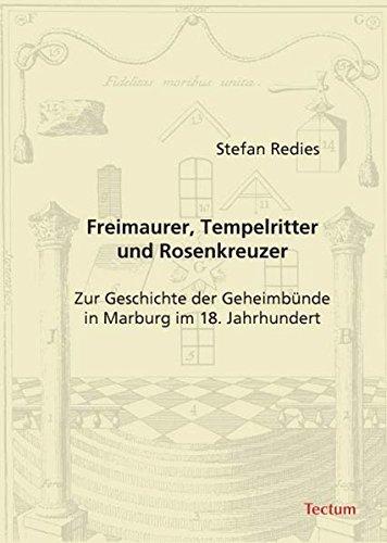 Freimaurer, Tempelritter und Rosenkreuzer: Zur Geschichte der Geheimbünde in Marburg im 18. Jahrhundert