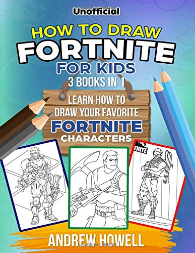 How To Draw Fortnite For Kids: 3 Books In 1:: Learn How to Draw Your Favorite Fortnite Characters (How To Draw Fornite For Kids) por Andrew Howell